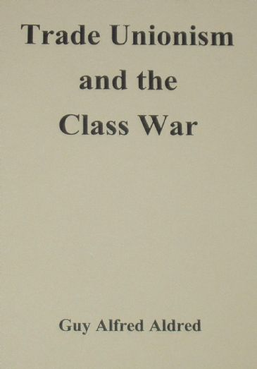 Trade Unionism and the Class War, by Guy Alfred Aldred
